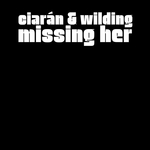 CIARAN & WILDING - Missing Her (Front Cover)