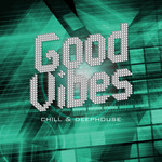 Good Vibes: Chill & Deephouse