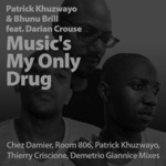 KHUZWAYO, Patrick/BHUNU BRILL feat DARIAN CROUSE - Music's My Only Drug (Front Cover)