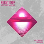 Burnt Deep A Deep House Mix Series Vol 3 Compiled & Mixed by Lucatwana