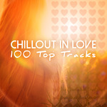 Chillout In Love 100 Top Tracks