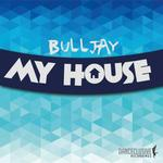 BULLJAY - My House (Front Cover)