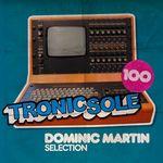 Tronicsole 100 Dominic Martin Selection