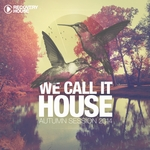 We Call It House: Autumn Session 2014