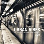 Urban Vibes The Underground Sound Of House Music Vol 26