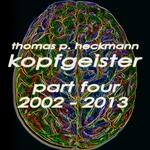 Kopfgeister Pt 4 2002 2013