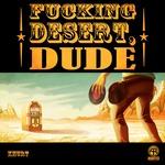 Fucking Desert Dude