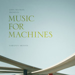 John Beltran Presents Music For Machines
