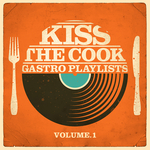 Kiss The Cook: Gastro Playlists Vol 1