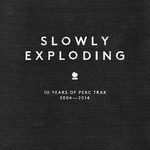 Slowly Exploding: 10 Years Of Perc Trax 2004 2014 (unmixed tracks)