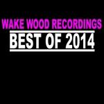 Best Of Wake Wood 2014 Vol 1