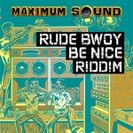 Rude Bwoy Be Nice Riddim