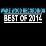 Best Of Wake Wood 2014 Vol 2