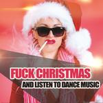 Fuck Christmas & Listen To Dance Music