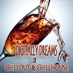 Digitally Dreams Of Chillout & Chillhouse