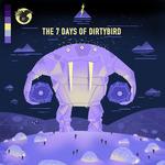 The 7 Days Of Dirtybird