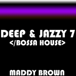 MADDY BROWN - Deep & Jazzy 7 Bossa House (Front Cover)