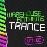 Warehouse Anthems (Trance Vol 3)