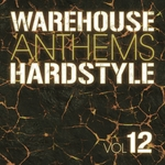 Warehouse Anthems: Hardstyle Vol 12
