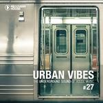 Urban Vibes The Underground Sound Of House Music Vol 27