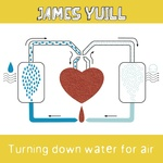 YUILL, James - Turning Down Water For Air (Front Cover)