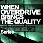 When Overdrive Brings The Quality: Hard Techno Series