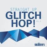 Straight Up Glitch Hop! Vol 9