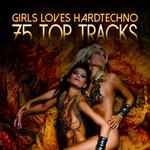 Girls Loves Hardtechno (75 Top Tracks)