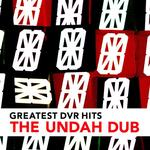 DVR Greatest/The Undah Dub (explicit)