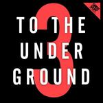 To The Underground Vol 3