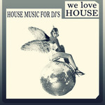 We Love House House Music For DJs