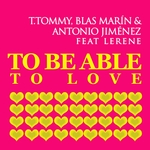 To Be Able To Be Love