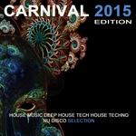 Carnival 2015 Edition (House Music Deep House Tech House Techno Nu Disco Selection)