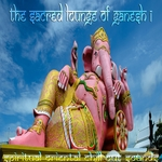 Sacred Lounge Of Ganesh Vol 1 Spiritual Oriental Chill Out Sounds