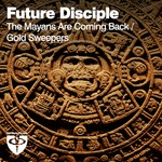 The Mayans Are Coming Back/Gold Sweepers