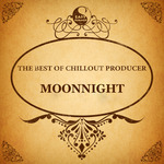 The Best Of Chillout Producer Moonnight