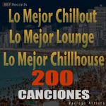 Lo Mejor Chillout Lo Mejor Lounge Lo Mejor Chillhouse 200 Canciones