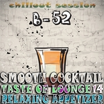 Smooth Cocktail Taste Of Lounge Volume 14 Relaxing Appetizer Chill Out Session B 52