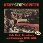 Next Stop Soweto 4: Zulu Rock, Afro Disco & Mbaqanga 1975-1985