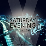 Saturday Evening Chill Vol 1 Chilled House Music