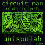 UNISONLAB - Circuit Man (Code To Feed) (Front Cover)