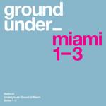 Underground Sound Of Miami Series 1 3