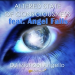 DJ MICHAEL ANGELLO feat ANGEL FALLS - Altered States Of Consciousness (Front Cover)