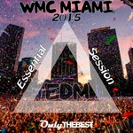 EDM WMC Miami 2015 Essential Session Electronic Dance Music Winter Music Conference