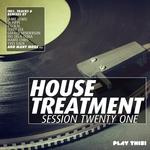 House Treatment: Session Twenty One
