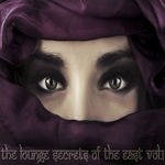The Lounge Secrets Of The East Vol 1 (Exotic Cafe Bar Sounds Of Buddha)