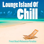 Lounge Island Of Chill Vol 1: Finest Beach Relaxation Paradise