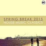 Spring Break 2015 House Music Classics