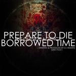 Prepare To Die/Borrowed Time