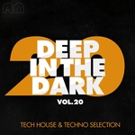 Deep In The Dark Vol 20 (Tech House & Techno Selection)
